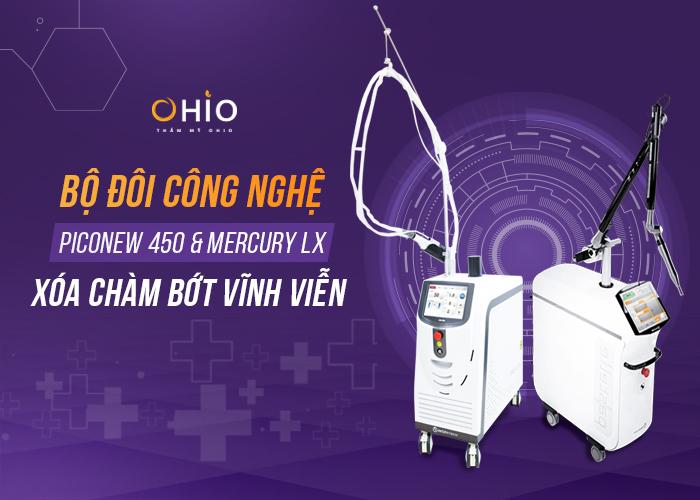 xóa chàm bớt OHIO sử dụng bộ đôi công nghệ Mercury Lx và Piconew 450
